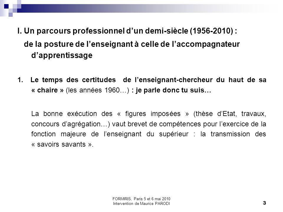 3 I. Un parcours professionnel dun demi-siècle (1956-2010) : de la posture de lenseignant à celle de laccompagnateur dapprentissage 1. Le temps des ce