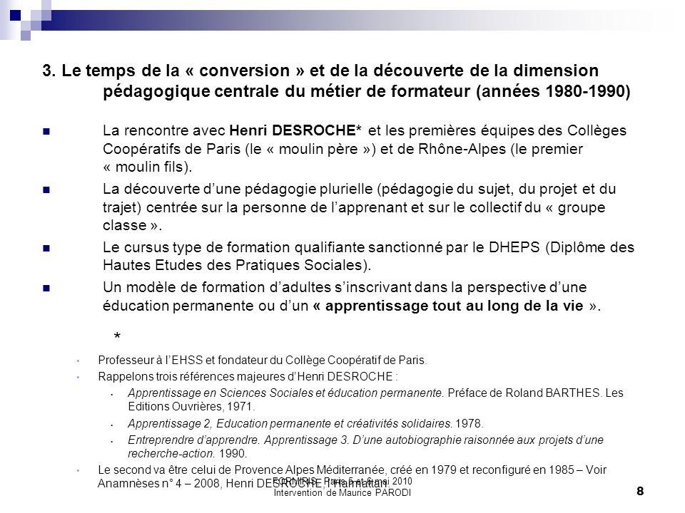 8 3. Le temps de la « conversion » et de la découverte de la dimension pédagogique centrale du métier de formateur (années 1980-1990) La rencontre ave