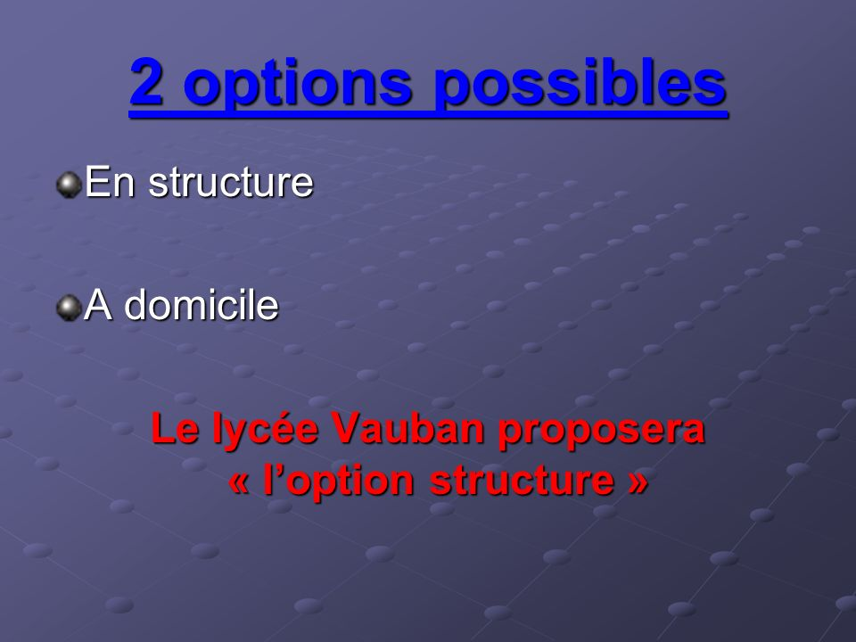 2 options possibles En structure A domicile Le lycée Vauban proposera « loption structure » Le lycée Vauban proposera « loption structure »