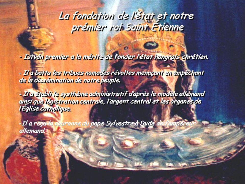 Le 20 août Cest la fête de lÉtat depuis 1991 Cest une fête multipliée; on célèbre: - la fondation de létat hongrois - le roi Saint Étienne - le nouvea