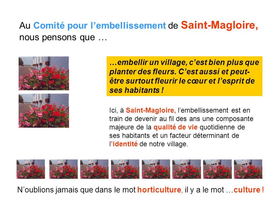 Au Comité pour lembellissement de Saint-Magloire, nous pensons que … …embellir un village, cest bien plus que planter des fleurs.