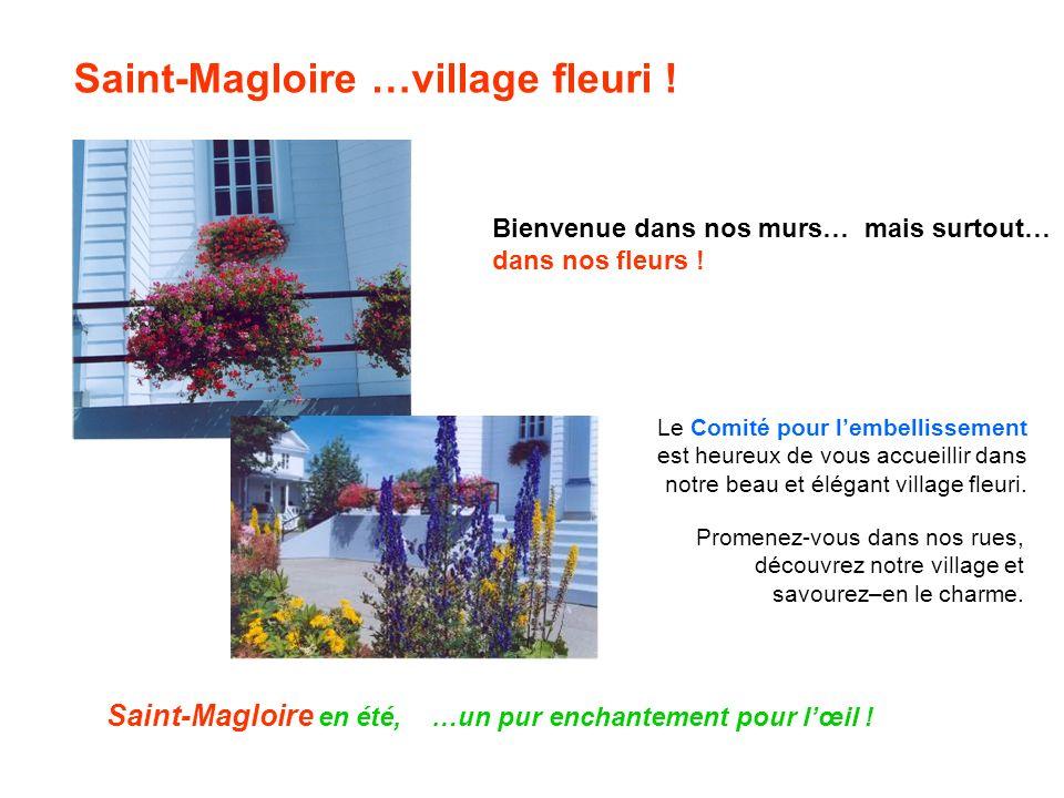 Saint-Magloire …village fleuri . Bienvenue dans nos murs… mais surtout… dans nos fleurs .