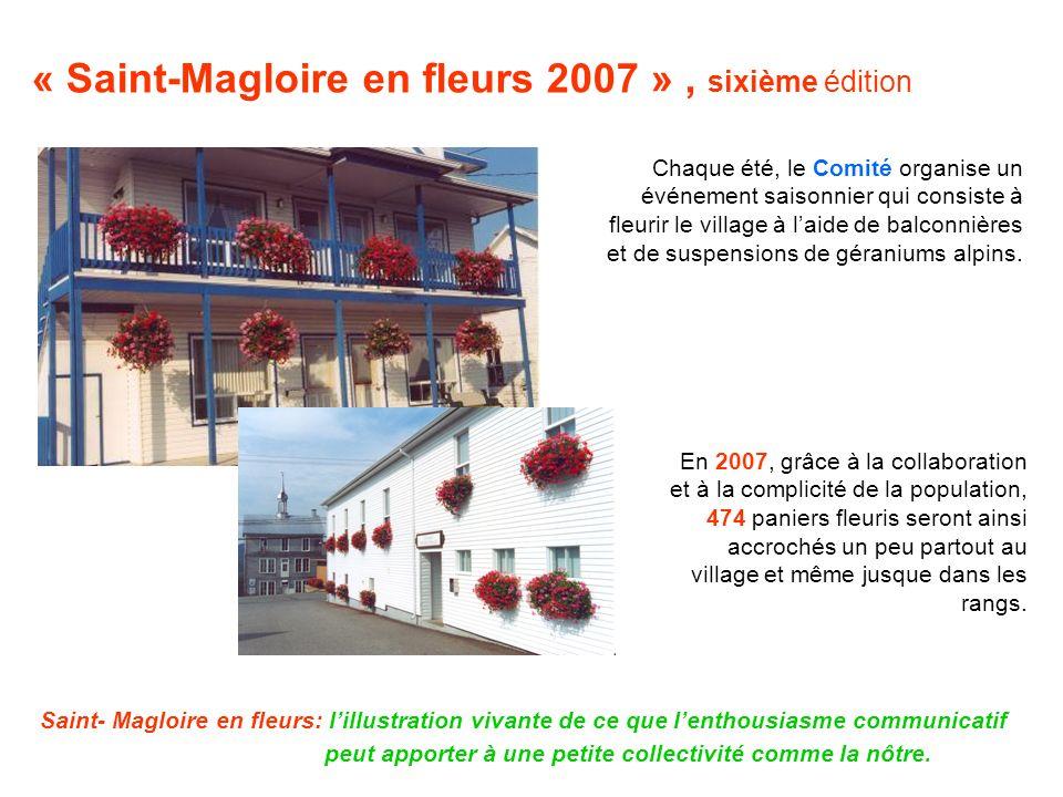 « Saint-Magloire en fleurs 2007 », sixième édition Chaque été, le Comité organise un événement saisonnier qui consiste à fleurir le village à laide de balconnières et de suspensions de géraniums alpins.