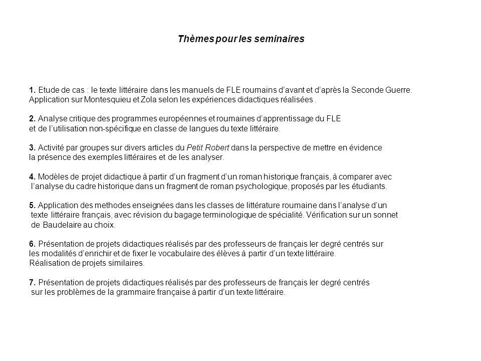 Thèmes pour les seminaires 1. Etude de cas : le texte littéraire dans les manuels de FLE roumains davant et daprès la Seconde Guerre. Application sur