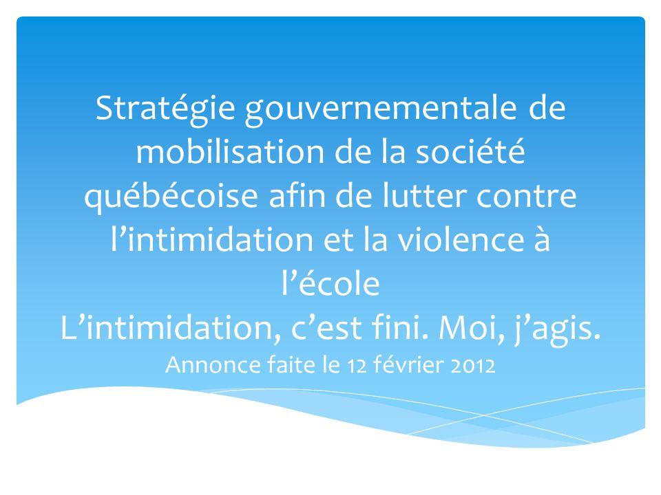 Stratégie gouvernementale de mobilisation de la société québécoise afin de lutter contre lintimidation et la violence à lécole Lintimidation, cest fini.