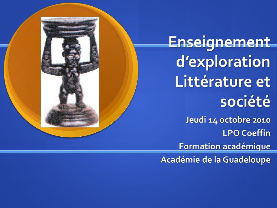 Enseignement dexploration Littérature et société Jeudi 14 octobre 2010 LPO Coeffin Formation académique Académie de la Guadeloupe