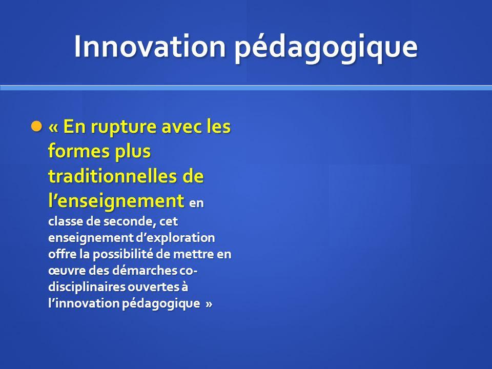 Innovation pédagogique « En rupture avec les formes plus traditionnelles de lenseignement en classe de seconde, cet enseignement dexploration offre la