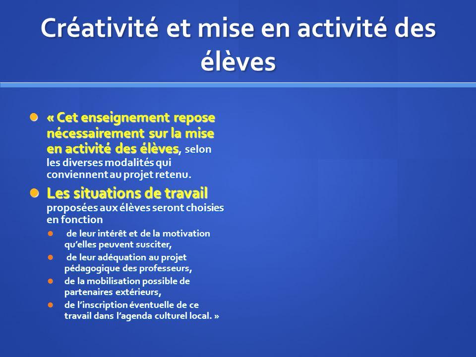 Créativité et mise en activité des élèves « Cet enseignement repose nécessairement sur la mise en activité des élèves, selon les diverses modalités qu