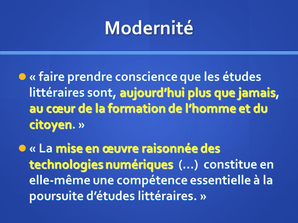 Modernité « faire prendre conscience que les études littéraires sont, aujourdhui plus que jamais, au cœur de la formation de lhomme et du citoyen. » «