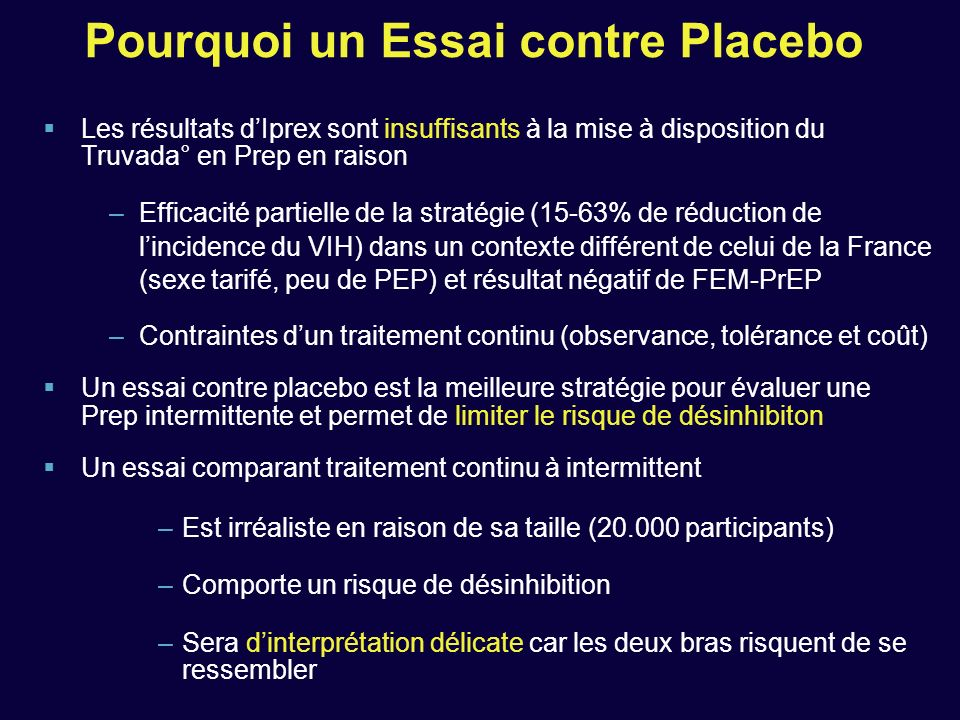 Pourquoi un Essai contre Placebo Les résultats dIprex sont insuffisants à la mise à disposition du Truvada° en Prep en raison –Efficacité partielle de