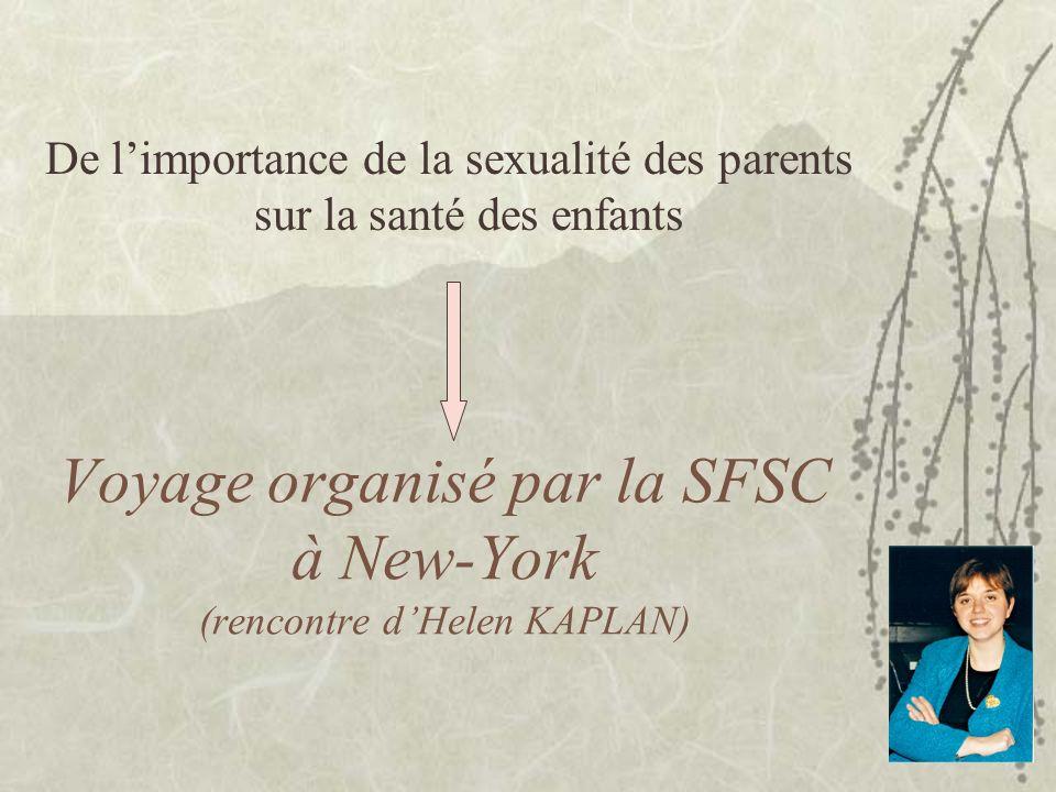 Voyage organisé par la SFSC à New-York (rencontre dHelen KAPLAN) De limportance de la sexualité des parents sur la santé des enfants