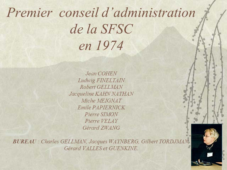 Premier conseil dadministration de la SFSC en 1974 Jean COHEN Ludwig FINELTAIN Robert GELLMAN Jacqueline KAHN NATHAN Miche MEIGNAT Emile PAPIERNICK Pi