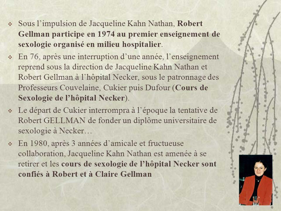 Sous limpulsion de Jacqueline Kahn Nathan, Robert Gellman participe en 1974 au premier enseignement de sexologie organisé en milieu hospitalier. En 76