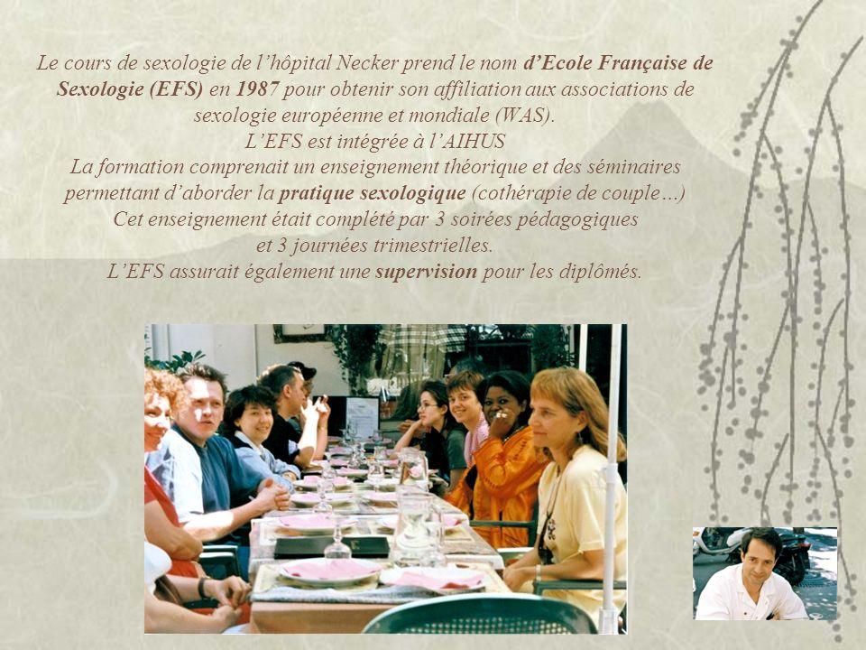 Le cours de sexologie de lhôpital Necker prend le nom dEcole Française de Sexologie (EFS) en 1987 pour obtenir son affiliation aux associations de sexologie européenne et mondiale (WAS).