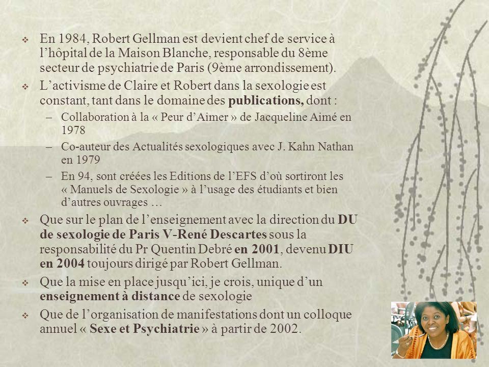 En 1984, Robert Gellman est devient chef de service à lhôpital de la Maison Blanche, responsable du 8ème secteur de psychiatrie de Paris (9ème arrondi