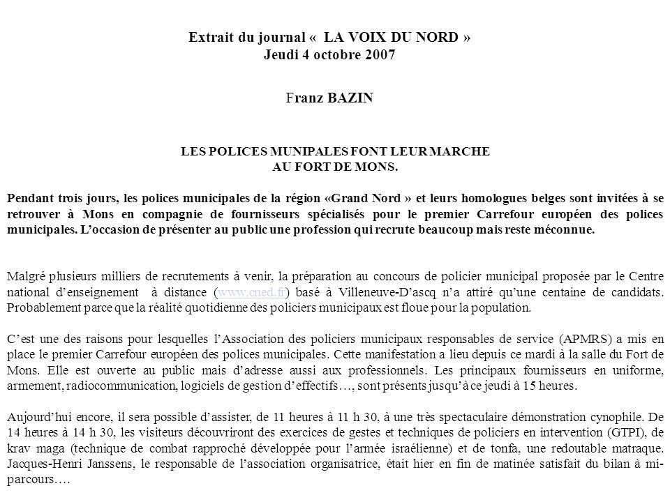 Extrait du journal « LA VOIX DU NORD » Jeudi 4 octobre 2007 Franz BAZIN LES POLICES MUNIPALES FONT LEUR MARCHE AU FORT DE MONS.