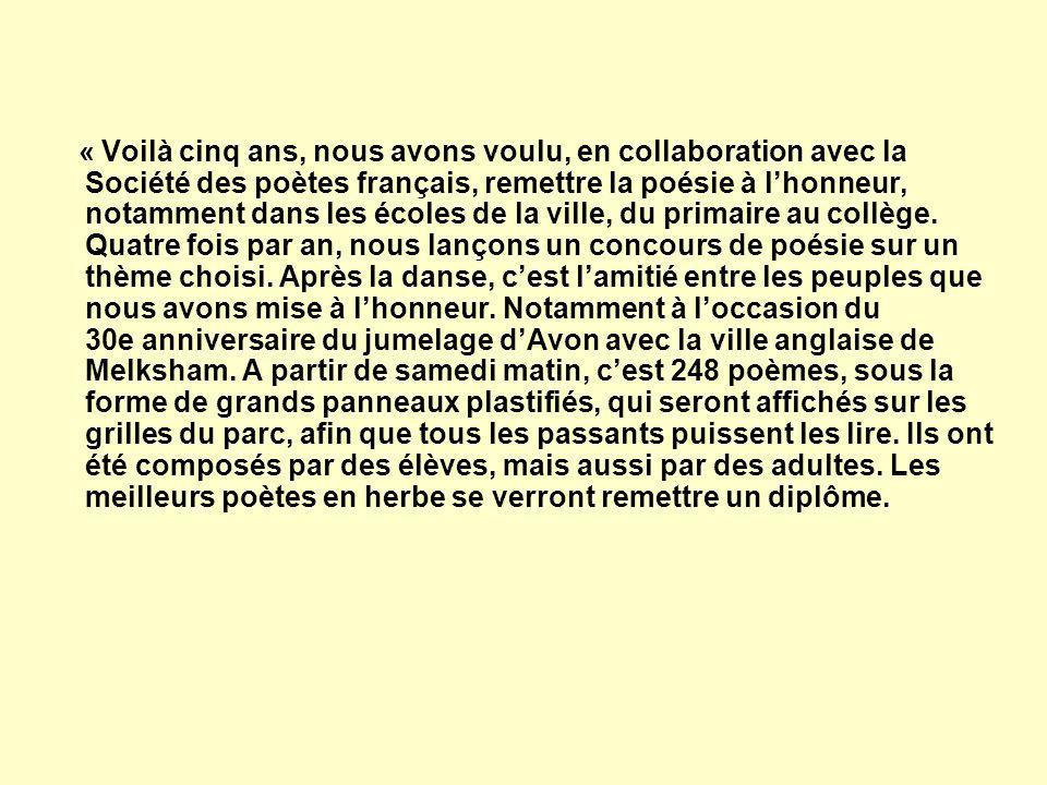 « Voilà cinq ans, nous avons voulu, en collaboration avec la Société des poètes français, remettre la poésie à lhonneur, notamment dans les écoles de la ville, du primaire au collège.