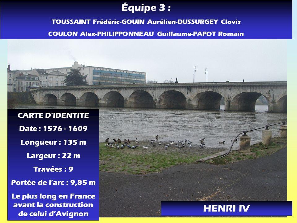 HENRI IV CARTE DIDENTITE Date : 1576 - 1609 Longueur : 135 m Largeur : 22 m Travées : 9 Portée de larc : 9,85 m Le plus long en France avant la constr