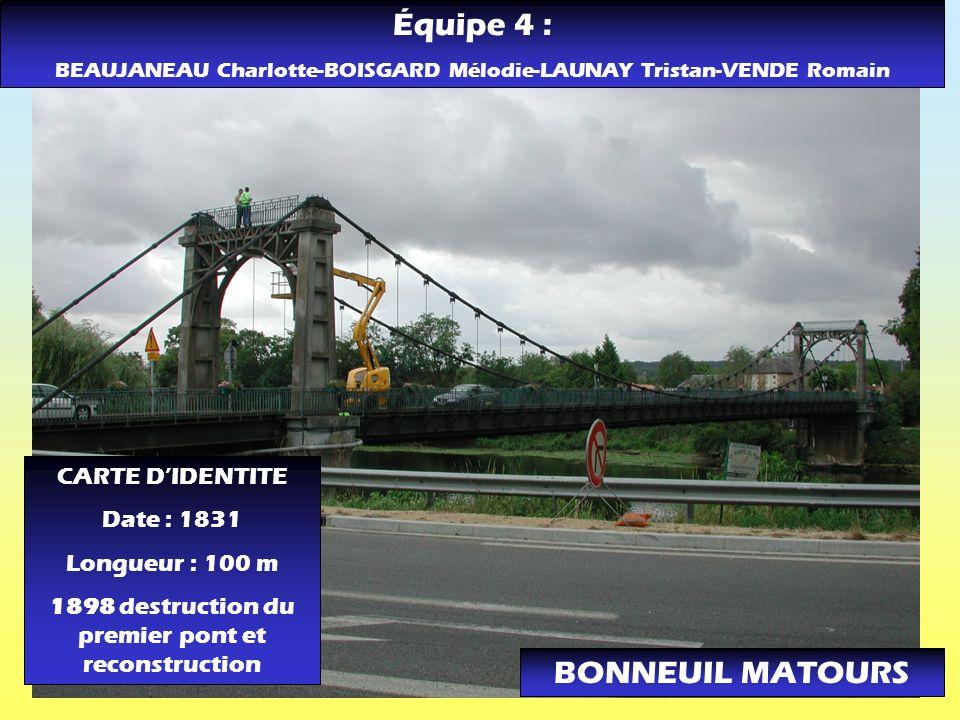 BONNEUIL MATOURS CARTE DIDENTITE Date : 1831 Longueur : 100 m 1898 destruction du premier pont et reconstruction Équipe 4 : BEAUJANEAU Charlotte-BOISG