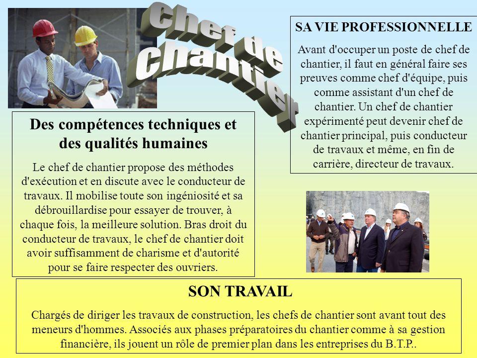 SON TRAVAIL Chargés de diriger les travaux de construction, les chefs de chantier sont avant tout des meneurs d'hommes. Associés aux phases préparatoi