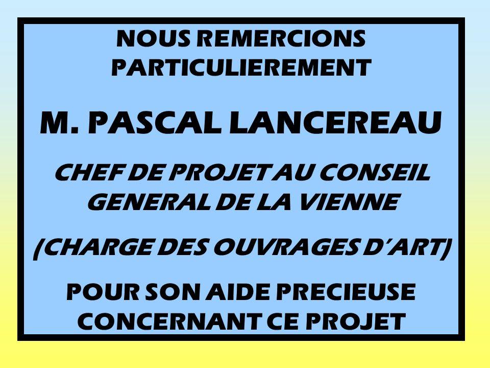 NOUS REMERCIONS PARTICULIEREMENT M. PASCAL LANCEREAU CHEF DE PROJET AU CONSEIL GENERAL DE LA VIENNE (CHARGE DES OUVRAGES DART) POUR SON AIDE PRECIEUSE