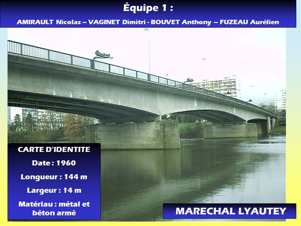 Équipe 1 : AMIRAULT Nicolas – VAGINET Dimitri - BOUVET Anthony – FUZEAU Aurélien MARECHAL LYAUTEY CARTE DIDENTITE Date : 1960 Longueur : 144 m Largeur
