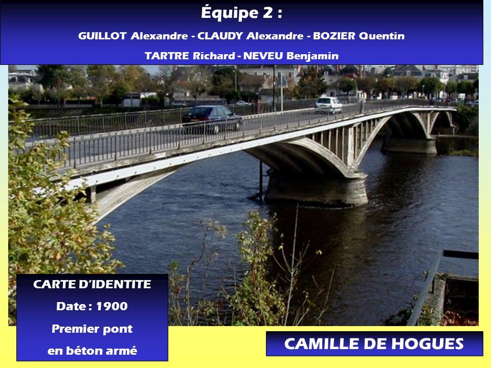 CAMILLE DE HOGUES CARTE DIDENTITE Date : 1900 Premier pont en béton armé Équipe 2 : GUILLOT Alexandre - CLAUDY Alexandre - BOZIER Quentin TARTRE Richa