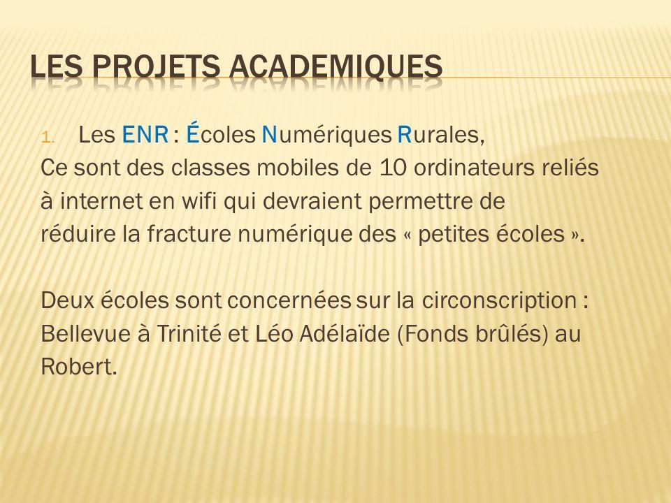 1. Les ENR : Écoles Numériques Rurales, Ce sont des classes mobiles de 10 ordinateurs reliés à internet en wifi qui devraient permettre de réduire la