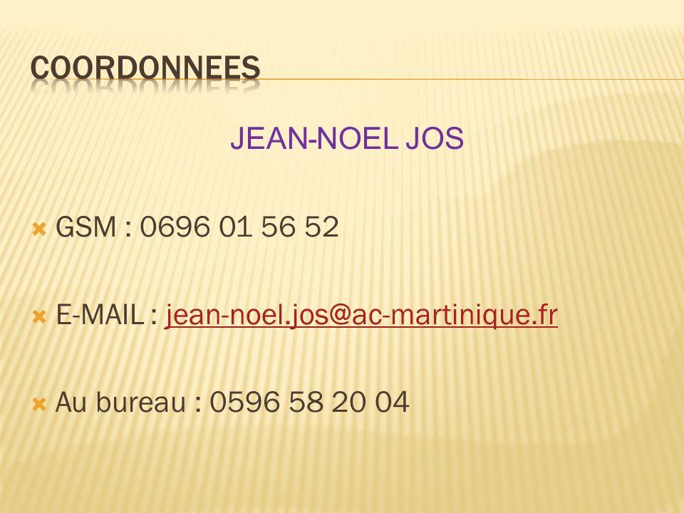 JEAN - NOEL JOS GSM : 0696 01 56 52 E-MAIL : jean-noel.jos@ac-martinique.frjean-noel.jos@ac-martinique.fr Au bureau : 0596 58 20 04