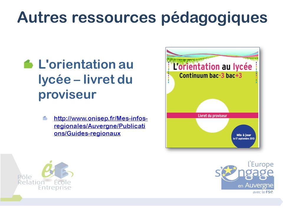L'orientation au lycée – livret du proviseur http://www.onisep.fr/Mes-infos- regionales/Auvergne/Publicati ons/Guides-regionaux Autres ressources péda