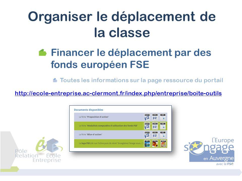 Financer le déplacement par des fonds européen FSE Toutes les informations sur la page ressource du portail http://ecole-entreprise.ac-clermont.fr/ind