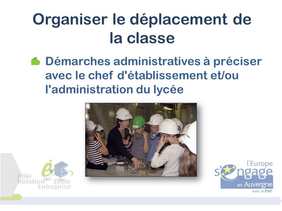 Démarches administratives à préciser avec le chef d'établissement et/ou l'administration du lycée Organiser le déplacement de la classe