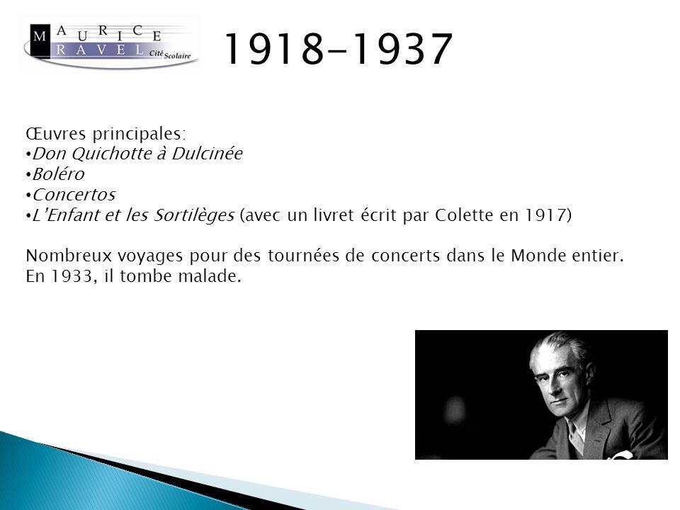 1918-1937 Don Quichotte à Dulcinée http://www.youtube.com/watch?v=XYJFAMb_YFI Boléro http://www.youtube.com/watch?v=7aXwTPQQ1_U LEnfant et les Sortilèges http://www.youtube.com/watch?v=_4G-eU21UWk