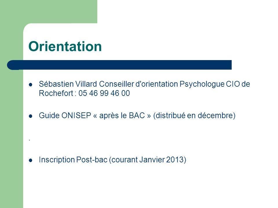 Orientation Sébastien Villard Conseiller d'orientation Psychologue CIO de Rochefort : 05 46 99 46 00 Guide ONISEP « après le BAC » (distribué en décem