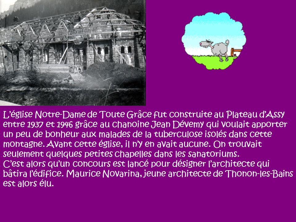 Léglise Notre-Dame de Toute Grâce fut construite au Plateau dAssy entre 1937 et 1946 grâce au chanoine Jean Dévemy qui voulait apporter un peu de bonh