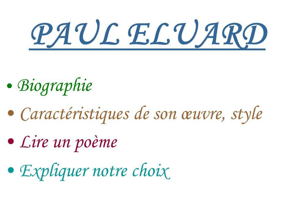 PAUL ELUARD Biographie Caractéristiques de son œuvre, style Lire un poème Expliquer notre choix
