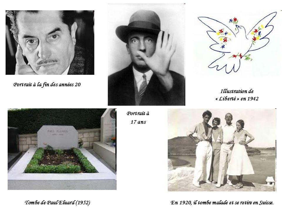 Portrait à la fin des années 20 Tombe de Paul Eluard (1952)En 1920, il tombe malade et se retire en Suisse. Portrait à 17 ans Illustration de « Libert