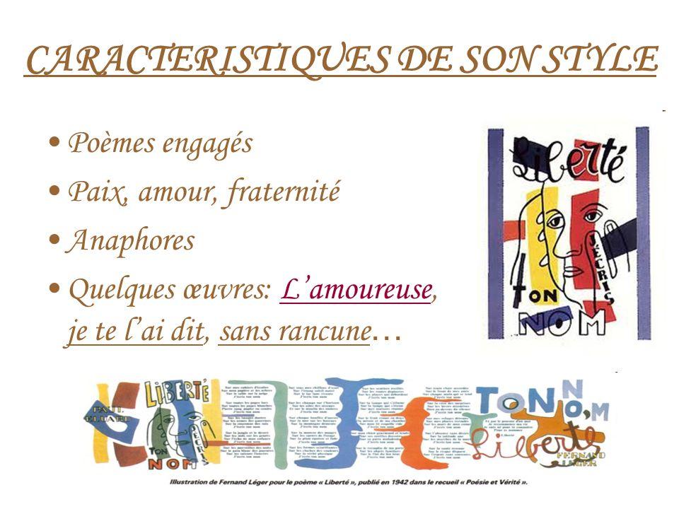 CARACTERISTIQUES DE SON STYLE Poèmes engagés Paix, amour, fraternité Anaphores Quelques œuvres: Lamoureuse, je te lai dit, sans rancune …