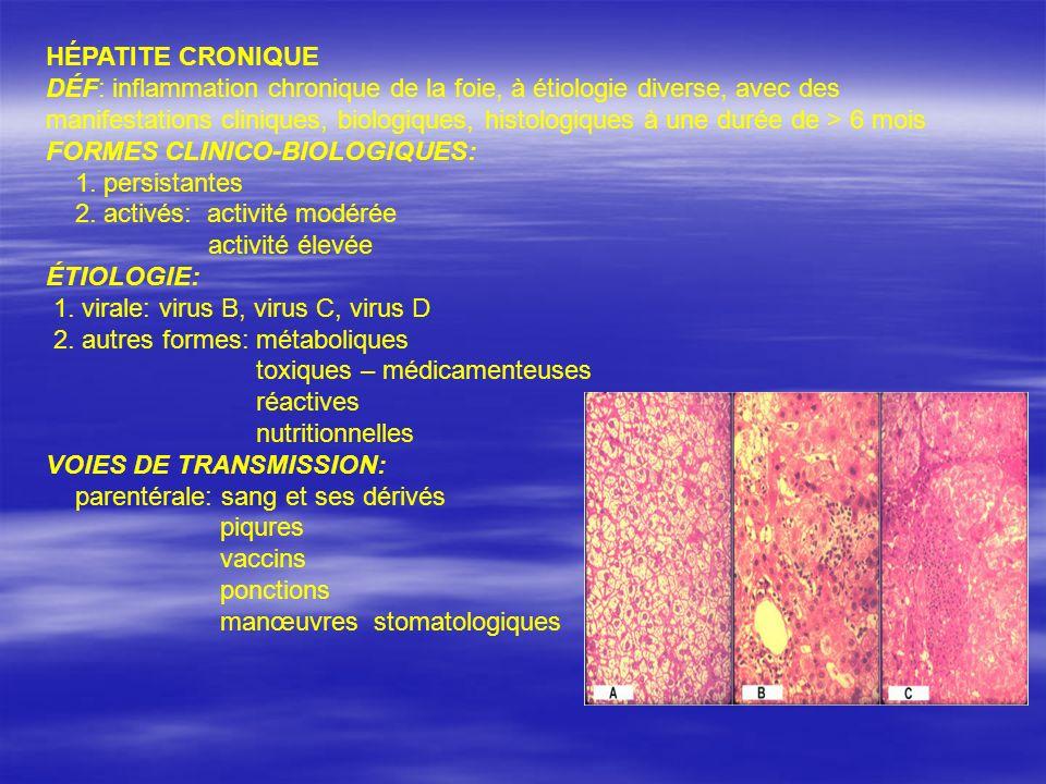 HÉPATITE CRONIQUE DÉF: inflammation chronique de la foie, à étiologie diverse, avec des manifestations cliniques, biologiques, histologiques à une dur