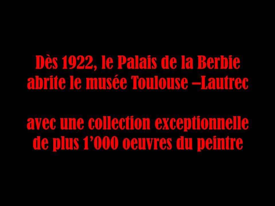 Dès 1922, le Palais de la Berbie abrite le musée Toulouse –Lautrec avec une collection exceptionnelle de plus 1000 oeuvres du peintre