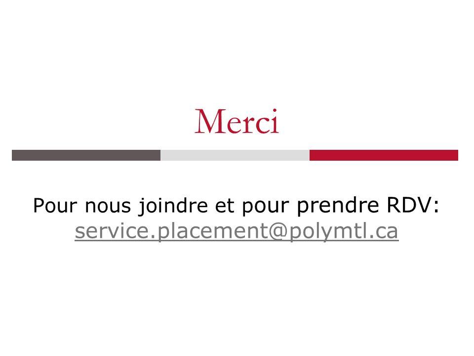 Merci Pour nous joindre et p our prendre RDV: service.placement@polymtl.ca