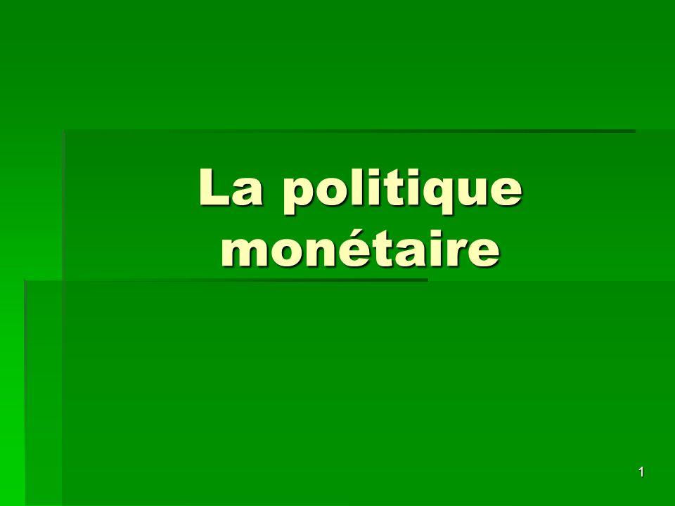 1 La politique monétaire