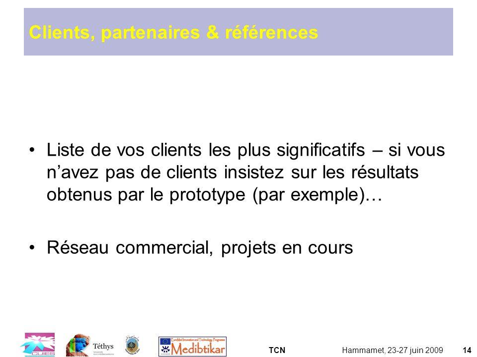 TCNHammamet, 23-27 juin 200914 Clients, partenaires & références Liste de vos clients les plus significatifs – si vous navez pas de clients insistez s