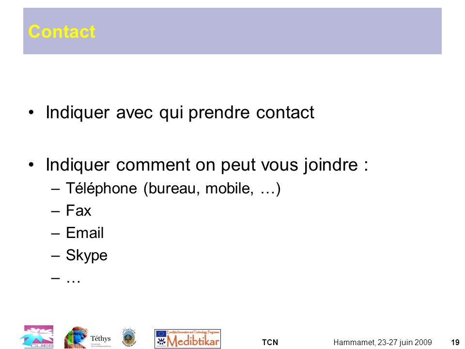 TCNHammamet, 23-27 juin 200919 Contact Indiquer avec qui prendre contact Indiquer comment on peut vous joindre : –Téléphone (bureau, mobile, …) –Fax –