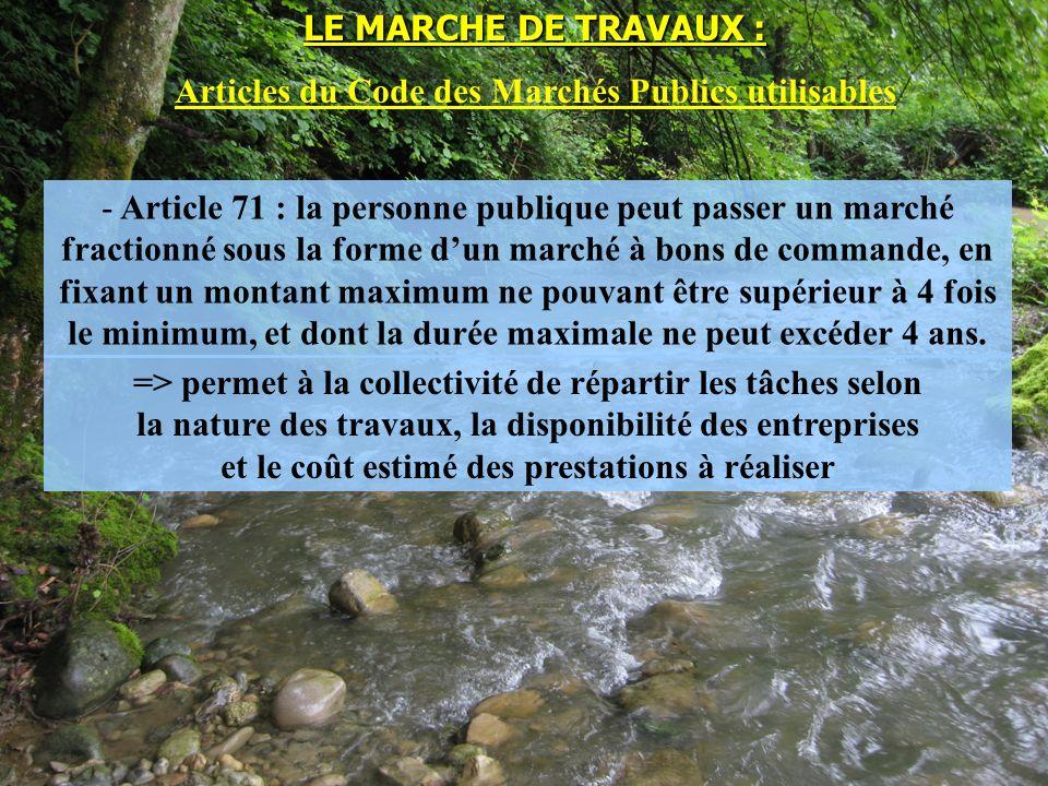 - Article 71 : la personne publique peut passer un marché fractionné sous la forme dun marché à bons de commande, en fixant un montant maximum ne pouvant être supérieur à 4 fois le minimum, et dont la durée maximale ne peut excéder 4 ans.