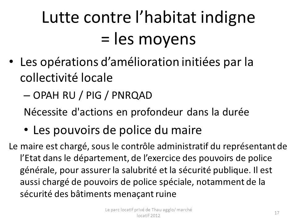 Lutte contre lhabitat indigne = les moyens Les opérations damélioration initiées par la collectivité locale – OPAH RU / PIG / PNRQAD Nécessite d'actio