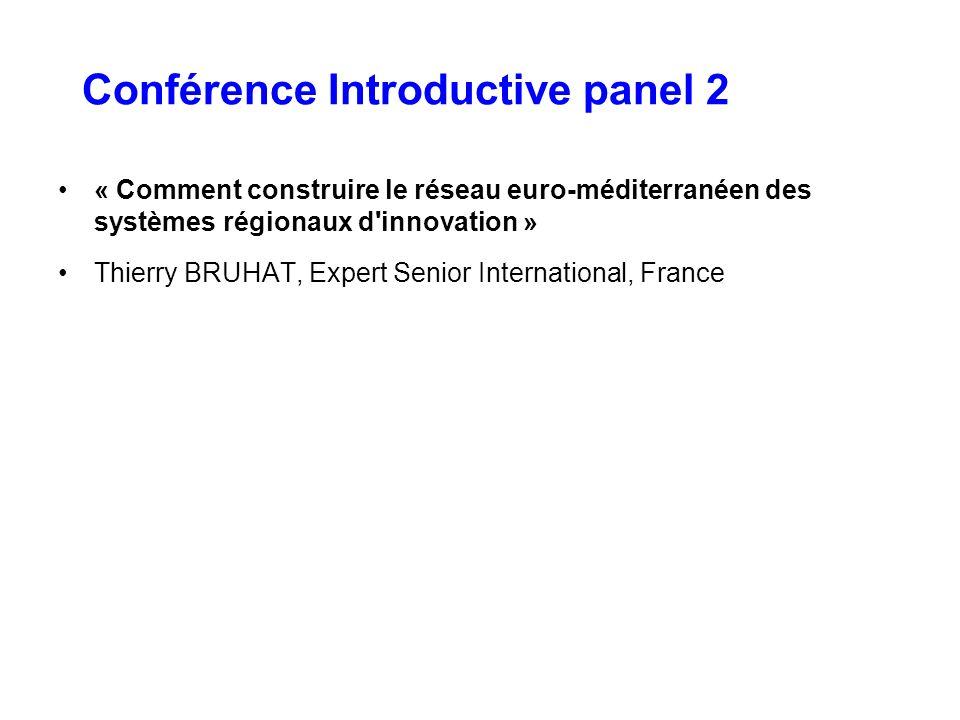 Conférence Introductive panel 2 « Comment construire le réseau euro-méditerranéen des systèmes régionaux d'innovation » Thierry BRUHAT, Expert Senior