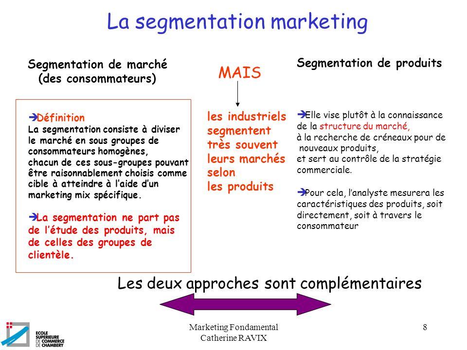 Marketing Fondamental Catherine RAVIX 8 La segmentation marketing Segmentation de marché (des consommateurs) è Définition La segmentation consiste à d