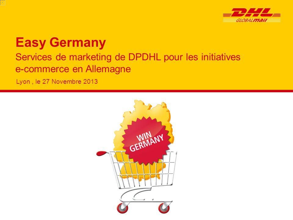 Services de marketing de DPDHL pour les initiatives e-commerce en Allemagne Lyon, le 27 Novembre 2013 Easy Germany