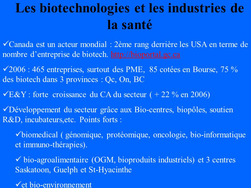 Les biotechnologies et les industries de la santé Canada est un acteur mondial : 2ème rang derrière les USA en terme de nombre dentreprise de biotech.